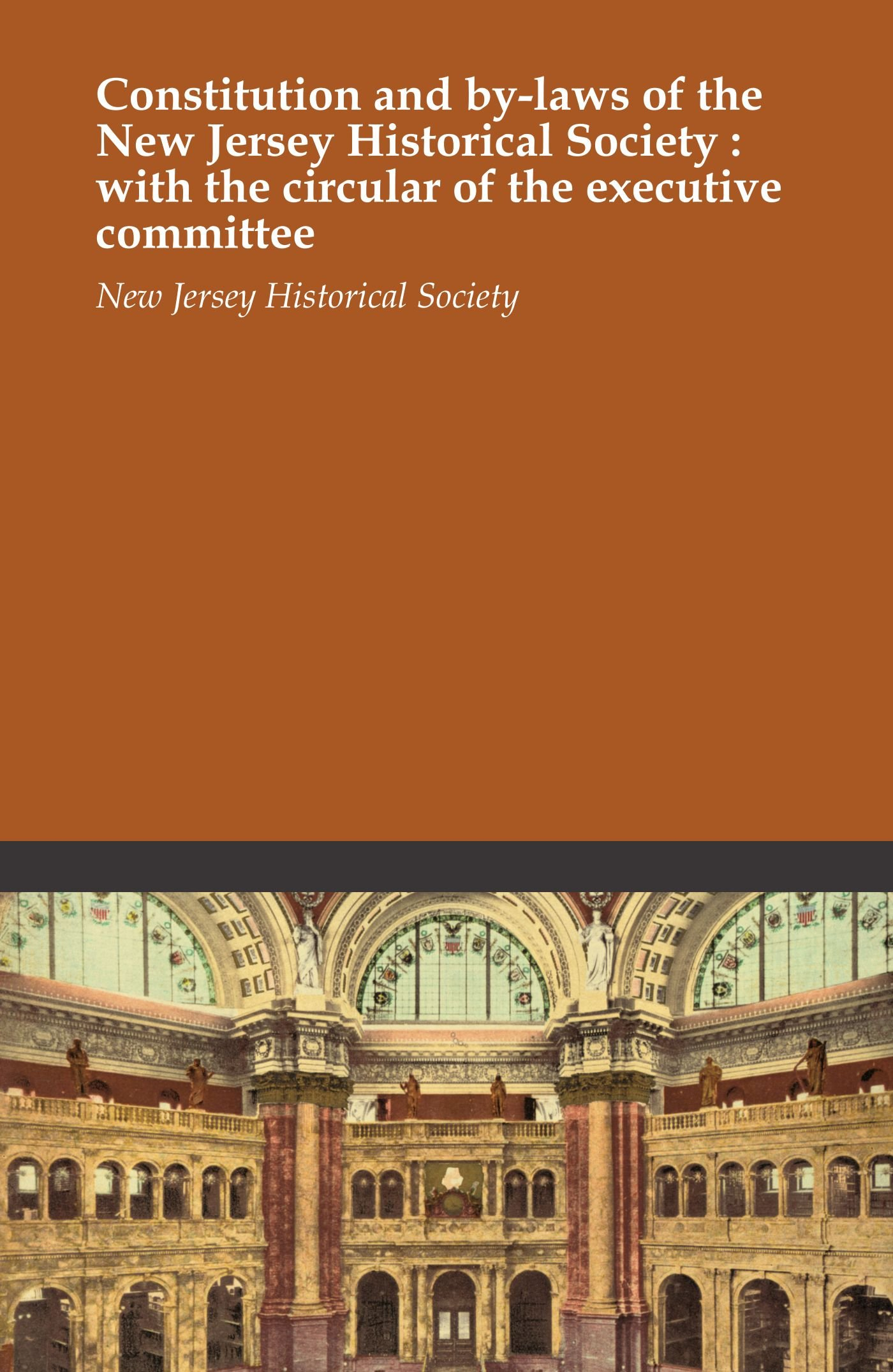 Read Online Constitution and by-laws of the New Jersey Historical Society : with the circular of the executive committee ebook