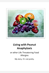 Living with Peanut Anaphylaxis or other Life Threatening Food Allergies Kindle Edition