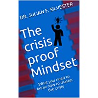 The crisis proof Mindset: What you need to know now to master the crisis