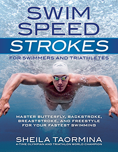 Swim Speed Strokes for Swimmers and Triathletes: Master Freestyle; Butterfly; Breaststroke and Backstroke for Your Fastest Swimming (Swim Speed Series)