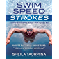 Swim Speed Strokes for Swimmers and Triathletes: Master Freestyle, Butterfly, Breaststroke and Backstroke for Your Fastest Swimming (Swim Speed Series) (English Edition)