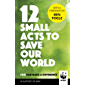 12 Small Acts to Save Our World: Simple, Everyday Ways You Can Make a Difference
