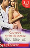 Captured by the Billionaire: Brooding Billionaire, Impoverished Princess / Beauty and the Billionaire / Propositioned by the Billionaire (Rescued by the Rich Man, Book 2)