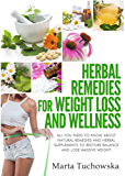 Herbal Remedies: Herbal Remedies for Weight Loss: All You Need to Know About Natural Remedies and Herbal Supplements to Restore Balance and Lose Massive ... Reset, Herbal Medicine, Weight Loss Book 1)