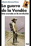 La guerra de la Vendée: Una cruzada en la revolución
