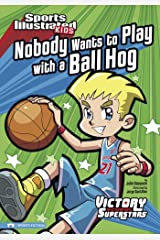Nobody Wants to Play with a Ball Hog (Sports Illustrated Kids Victory School Superstars) Kindle Edition