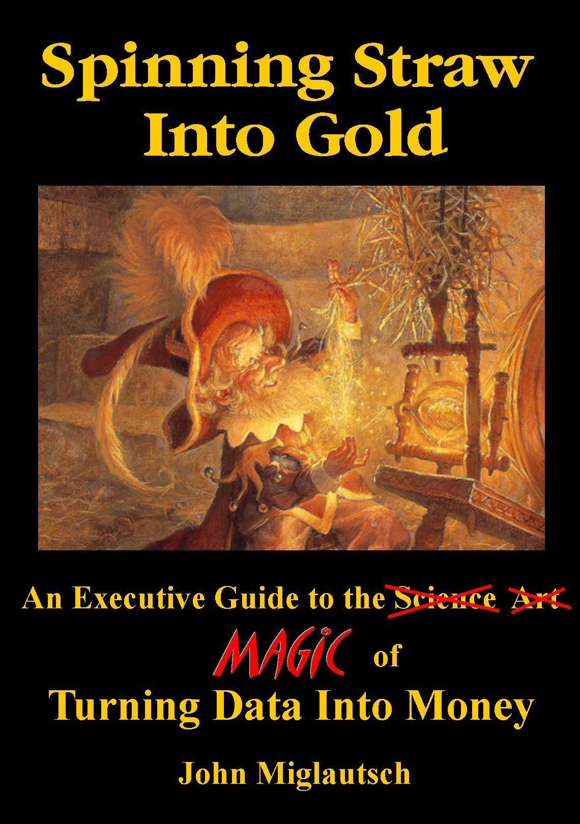 Spinning Straw Into Gold: An Executive Guide to the Magic of Turning Data Into Money (English Edition)