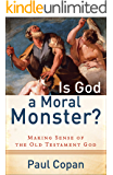 Is God a Moral Monster?: Making Sense of the Old Testament God (English Edition)