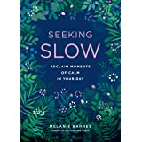 Seeking Slow: Reclaim Moments of Calm in Your Day (Live Well, 8)