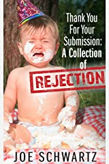 Thank You For Your Submission: A Collection of Rejection Kindle Edition