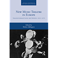 New Music Theatre in Europe: Transformations between 1955-1975 (Musical Cultures of the Twentieth Century) (English Edition)
