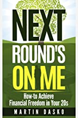 Next Round's On Me: How-to Achieve Financial Freedom in Your 20s