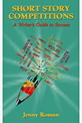 Short Story Competitions: A Writer's Guide to Success Kindle Edition