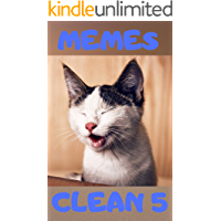 MEMES CLEAN 5: THE BEST COLLECTION OF MEMES CLEAN FOR YOU AND YOUR FRIENDS, THE FUN WILL NEVER END. BOOK 5