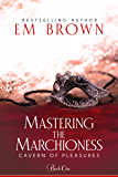 Mastering the Marchioness: A Wickedly Erotic Historical Romance (Cavern of Pleasures Book 1)
