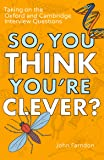 So, You Think You're Clever?: Taking on The Oxford and Cambridge Questions