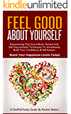 Feel Good About Yourself: Empowering 'Feel Good Book' Packed with Self Improvement Techniques To Immediately Build Your Confidence & Self Esteem. Boost ... Levels Today! (FeelFabToday Guides Book 1)