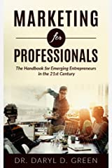 Marketing for Professionals: The Handbook for Emerging Entrepreneurs in the 21st Century (Working Professionals 1) Kindle Edition
