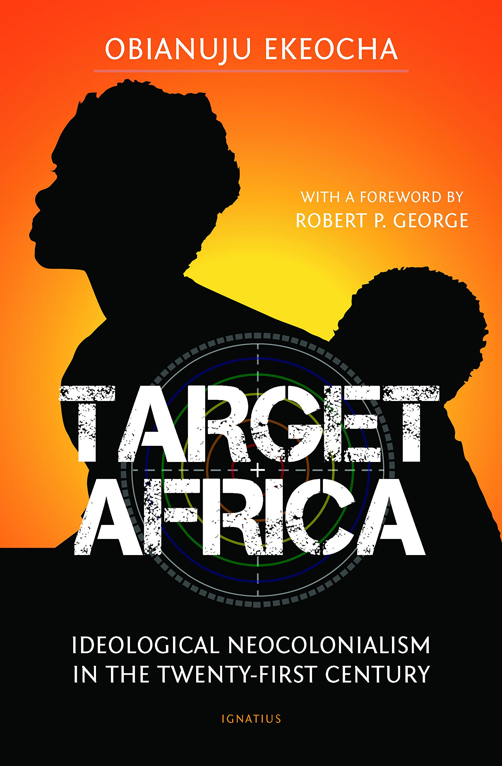 Target Africa  Ideological Neocolonialism In The Twenty First Century  English Edition