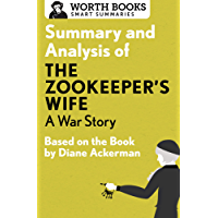 Summary and Analysis of The Zookeeper's Wife: A War Story: Based on the Book by Diane Ackerman (Smart Summaries)