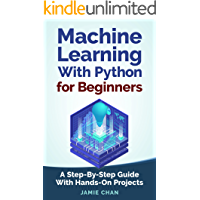 Machine Learning With Python For Beginners: A Step-By-Step Guide with Hands-On Projects (Learn Coding Fast with Hands-On…