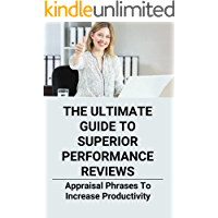 The Ultimate Guide To Superior Performance Reviews: Appraisal Phrases To Increase Productivity: Performance Evaluation…