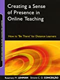Creating a Sense of Presence in Online Teaching: How to 'Be There' for Distance Learners