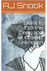 Sumire: Into the Deep and Into the Unknown (A Novel) Kindle Edition