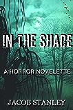 In the Shade: A Horror Novelette