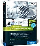 Instandhaltung mit SAP: Wartungs- und Instandsetzungsprozesse mit SAP PM/EAM (SAP PRESS)