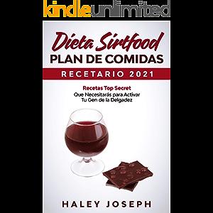 Recetario y Plan de comidas Dieta Sirtfood 2021: Recetas Top Secret que necesitarás para activar tu gen de la delgadez…