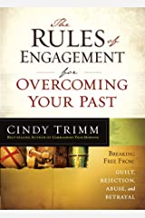 The Rules of Engagement for Overcoming Your Past: Breaking Free From Guilt, Rejection, Abuse, and Betrayal Kindle Edition