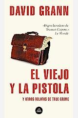 El viejo y la pistola: Y otros relatos de True Crime (Spanish Edition) Kindle Edition