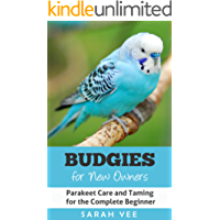 Budgies for New Owners: Parakeet Care and Taming for the Complete Beginner (Budgie Care, Parakeet Books, Parrot Training Book 1) (English Edition)