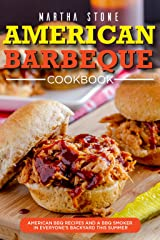 American Barbeque Cookbook: American BBQ Recipes and a BBQ Smoker in Everyone's Backyard This Summer Kindle Edition