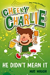 Cheeky Charlie: He Didn't Mean It (My Crazy Brother Book 4) Kindle Edition