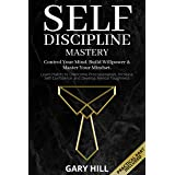 Self-Discipline Mastery: Control Your Mind, Build Willpower & Master Your Mindset. Learn Habits to Overcome Procrastination,