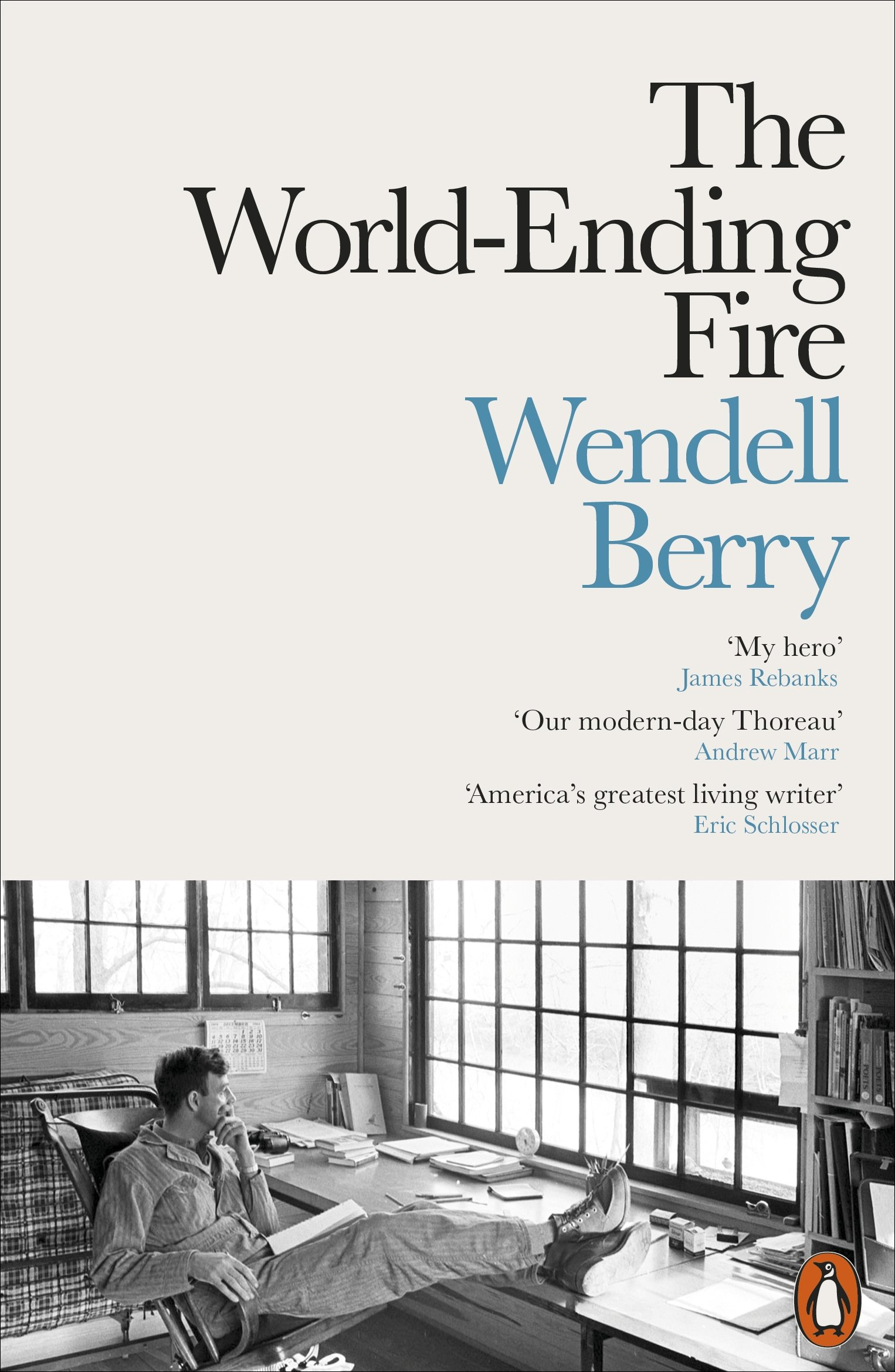 The World Ending Fire  The Essential Wendell Berry  English Edition