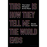 This Is How They Tell Me the World Ends: The Cyberweapons Arms Race (English Edition)