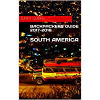 Backpackers Guide to South America 2017-2018 (English Edition)