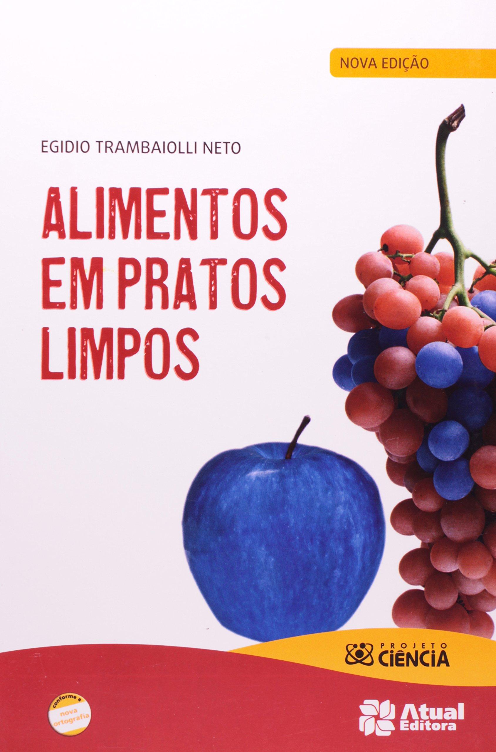Alimentos Em Pratos Limpos. Projeto Ciência - Conforme Nova Ortografia: Egidio Trambaiolli Neto: 9788535712070: Amazon.com: Books