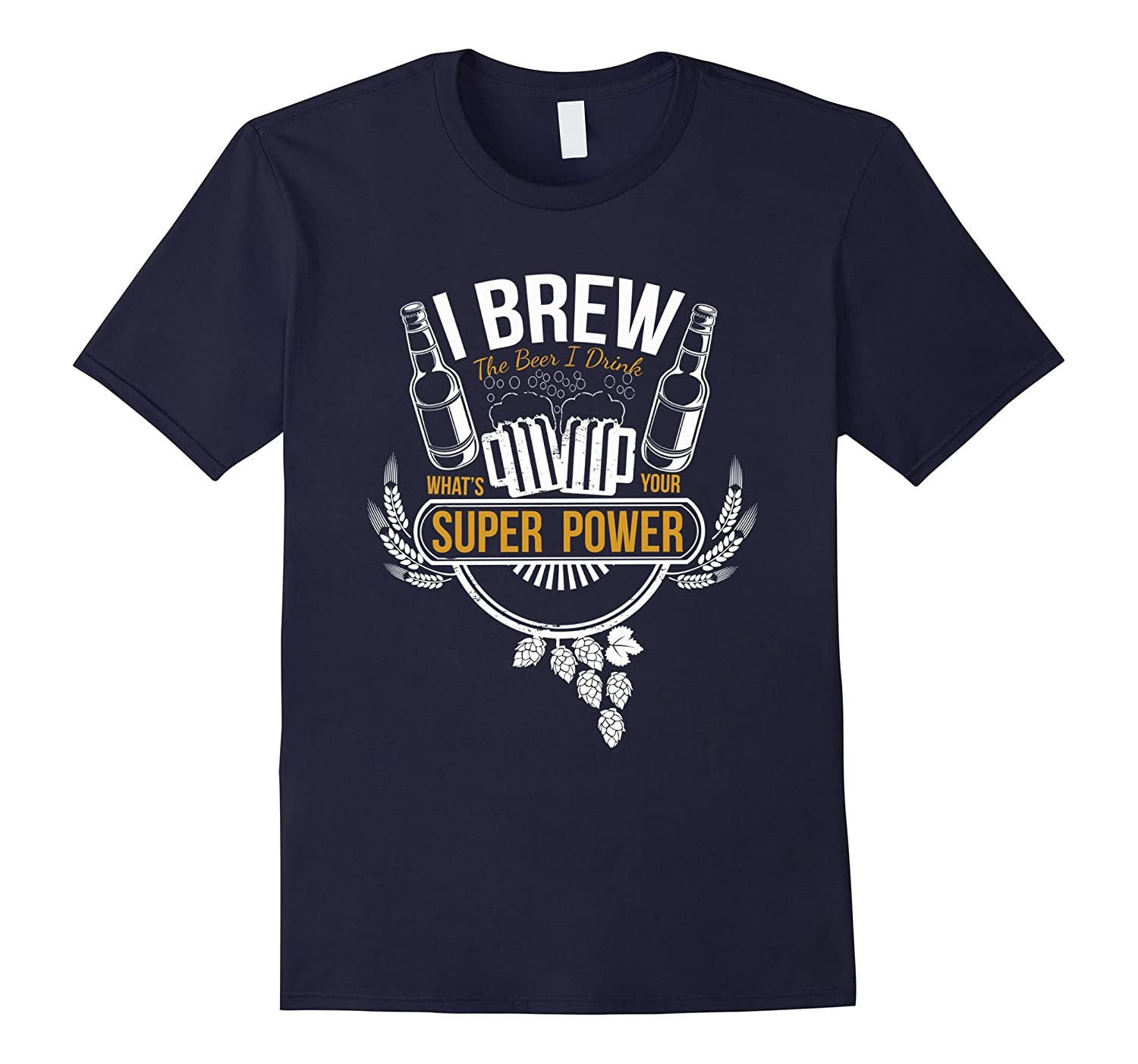 Beer T-Shirt, I Brew the Beer I Drink Shirt, Super Power Tee-Art