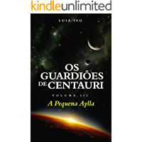 Os Guardiões de Centauri: A Pequena Aylla - Volume III