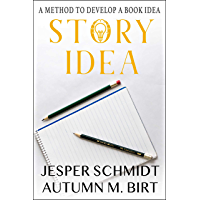 Story Idea: A Method to Develop a Book Idea (Writer Resources 1)