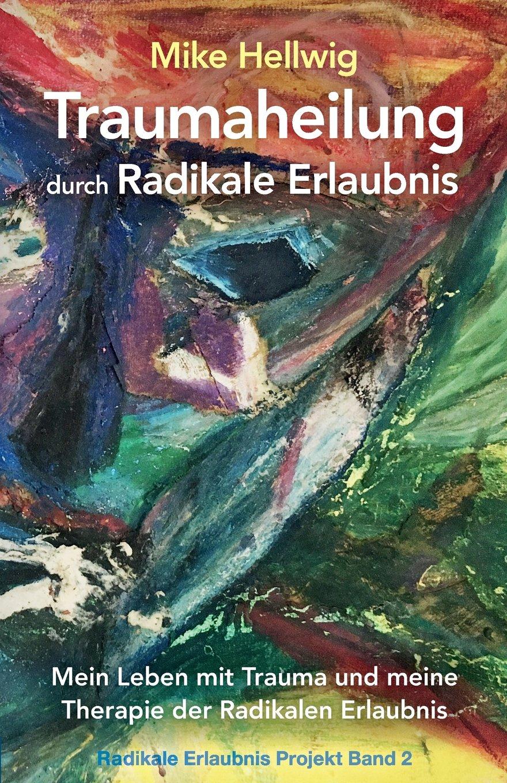 traumaheilung-durch-radikale-erlaubnis-mein-leben-mit-trauma-und-meine-therapie-der-radikalen-erlaubnis-radikale-erlaubnis-projekt-band-2