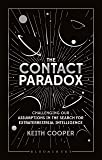 Contact Paradox, The: Challenging our Assumptions in the Search for Extraterrestrial Intelligence (Bloomsbury Sigma)
