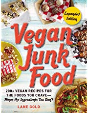 Vegan Junk Food, Expanded Edition: 200+ Vegan Recipes for the Foods You Crave-Minus the Ingredients You Don't