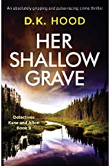Her Shallow Grave: An absolutely gripping and pulse-racing crime thriller (Detectives Kane and Alton Book 9) Kindle Edition