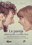 La pareja altamente conflictiva. Guía de terapia dialéctico-conductual para encontrar paz, intimidad y econocimiento (Biblioteca de Psicología)