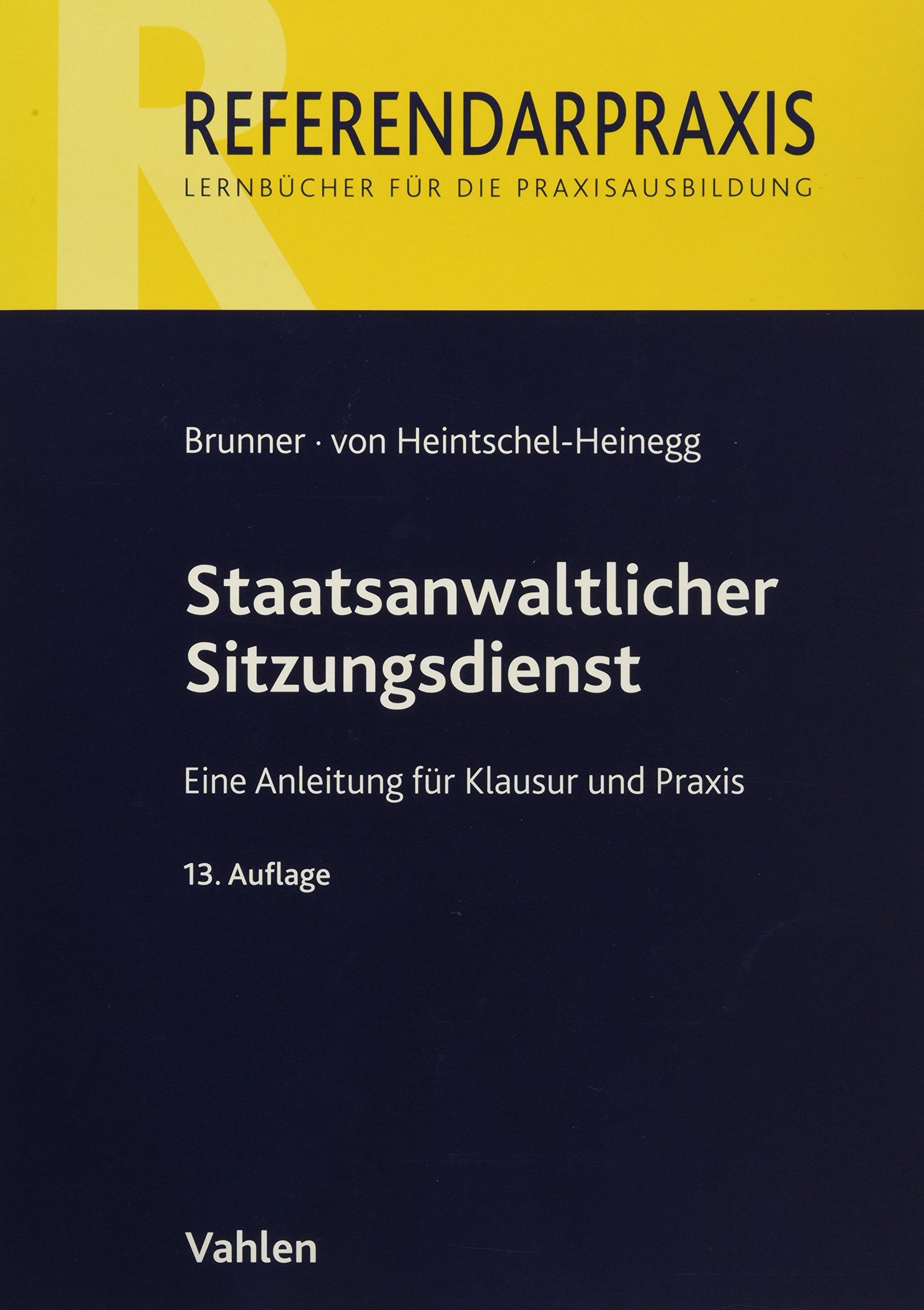 Staatsanwaltlicher Sitzungsdienst: Eine Anleitung für Klausur und Praxis Taschenbuch – 25. Juli 2011 Raimund Brunner Bernd Heintschel-Heinegg Vahlen 3800638835